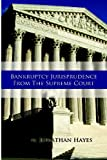 Bankruptcy Jurisprudence from the Supreme Court, M. Jonathan Hayes, 1441449612