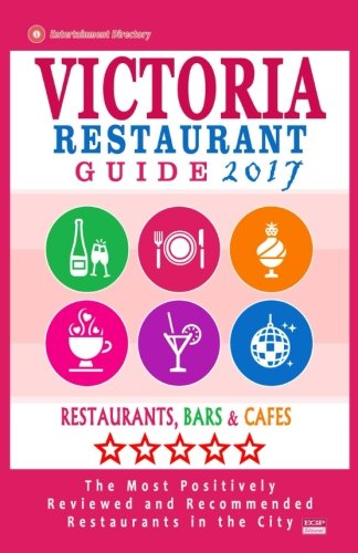 Victoria Restaurant Guide 2017: Best Rated Restaurants in Victoria, Canada - 400 restaurants, bars and cafés recommended for visitors, 2017