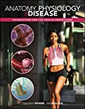 Anatomy, Physiology and Disease 1st Edition