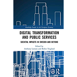 Digital Transformation and Public Services: Societal Impacts in Sweden and Beyond (Routledge Studies in the European…