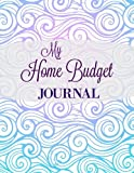 My Home Budget Journal (Extra Large Household Budgeting Notebook with Goal Sheets and Journal Pages) (Volume 11)