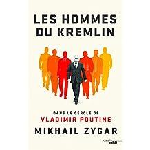 Les hommes du Kremlin: Dans le cercle de Vladimir Poutine