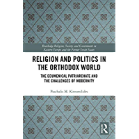 Religion and Politics in the Orthodox World: The Ecumenical Patriarchate and the Challenges of Modernity (Routledge…