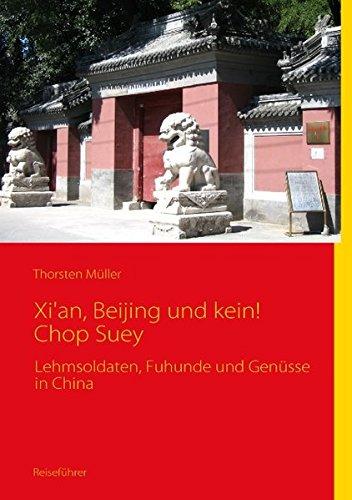 Xi'an, Beijing und kein! Chop Suey: Lehmsoldaten, Fuhunde und Genüsse in China