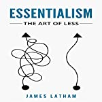 Essentialism: The Art of Less | James Latham
