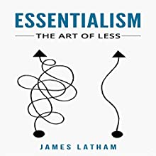 Essentialism: The Art of Less Audiobook by James Latham Narrated by Carl Solomon