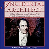 #7: Incidental Architect: William Thornton and the Cultural Life of Early Washington, D.C., 1794-1828