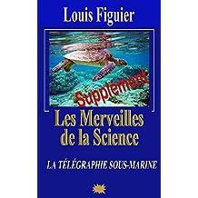 Les Merveilles de la science/Télégraphie sous-marine et cable atlantique - Supplément (French Edition)