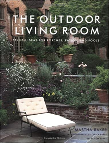 The Outdoor Living Room: Stylish Ideas For Porches, Patios, And Pools:  Martha Baker: 9780609606469: Amazon.com: Books