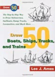 Draw 50 Boats, Ships, Trucks, and Trains, Lee J. Ames, 0385236301