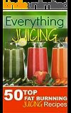 Everything JUICING (Plus Top 50 Fat Burnning Juicing Recipes Inside)