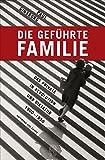 Die geführte Familie: Das Private in Revolution und Diktatur 1900 - 1950
