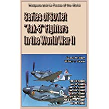 "Series of Soviet ""Yak-3"" Fighters in the World War II: Weapons and Air Forces of the World"