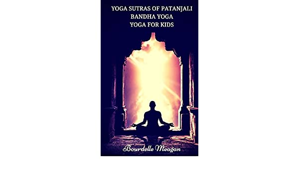 Yoga Sutras of Patanjali : Bandha Yoga : Yoga For Kids ...