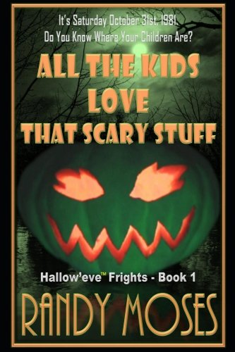 All The Kids Love That Scary Stuff (Hallow'eve™ Frights) (Volume 1) (Super Scary Stuff)