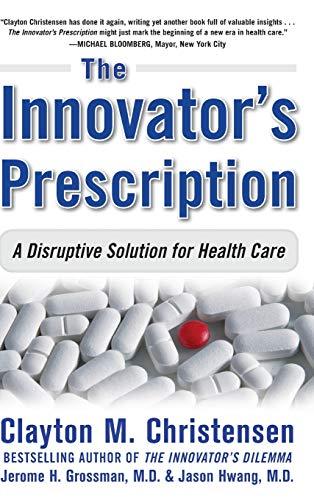 The Innovator's Prescription: A Disruptive Solution for...