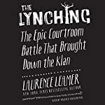 The Lynching: The Epic Courtroom Battle That Brought Down the Klan   Laurence Leamer