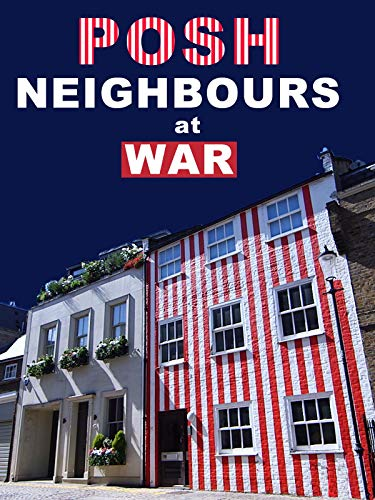 Posh Neighbours at War (The Royal Borough Of Kensington And Chelsea)
