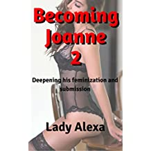 Becoming Joanne 2: Deepening his feminization and submission (Feminization and femdom)