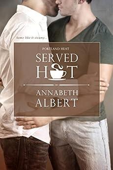 Served Hot (Portland Heat) by [Albert, Annabeth]
