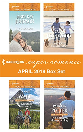 Harlequin Superromance April 2018 Box Set: In a Heartbeat\Her Mountain Sanctuary\Practicing Parenthood\The Soldier's Homecoming