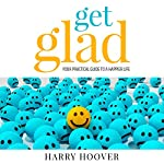 Get Glad: Your Practical Guide for a Happier Life | Harry Hoover