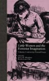 Little Women and the Feminist Imagination, , 0815320493