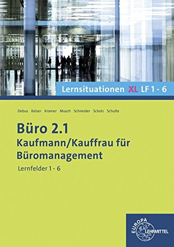 Büro 2.1 Kaufmann/Kauffrau für Büromanagement. Lernsituationen XL LF 1-6
