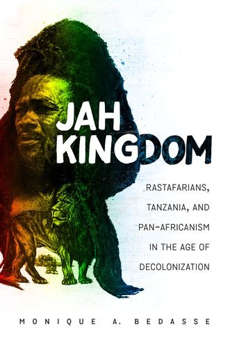 Download Jah Kingdom: Rastafarians, Tanzania, and Pan-Africanism in the Age of Decolonization ebook