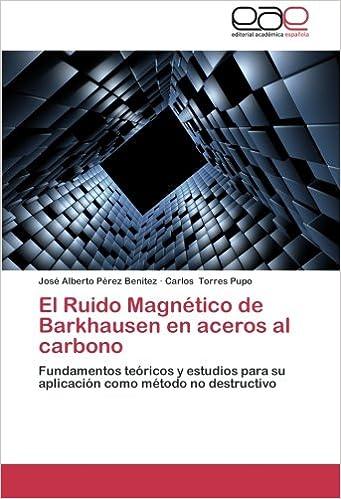 El Ruido Magnético de Barkhausen en aceros al carbono: Fundamentos teóricos y estudios para su aplicación como método no destructivo (Spanish Edition): José ...