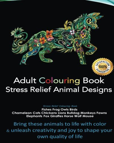 Download Adult Colouring Book provides Stress Relief with best selling Animal kingdom Designs of Fishes Frog Owls Birds Chameleon Cats Chickens Lions Bulldog ... and joy to shape your own quality of life PDF