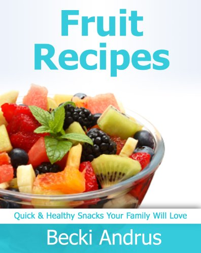 Fruit Recipes: Quick & Healthy Snacks Your Family Will Love
