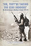 'Sir, They're Taking the Kids Indoors': The British Army in Northern Ireland 1973–74