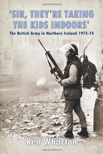'Sir, They're Taking the Kids Indoors': The British Army in Northern Ireland 1973-74