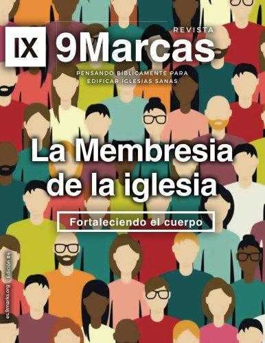Church Membership (La Membresia de la iglesia) 9Marks Journal (Revista de 9Marcas): Strengthening the Body (Fortaleciendo el cuerpo) (Revistas de 9Marcas) (Spanish Edition) [Jonathan Leeman] (Tapa Blanda)