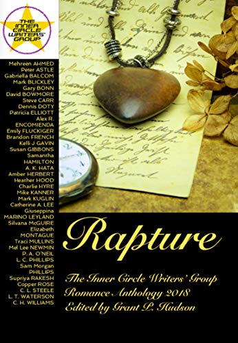 Rapture: The Inner Circle Writers' Group Romance Anthology 2018 by [Hudson, Grant P., Ahmed, Mehreen , Astle, Peter, Balcom, Gabriella, Blickley, Mark, Bonn, Gary , Bowmore, David, Carr, Steve, Doty, Dennis , Elliott, Patricia ]