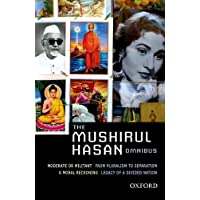 Mushirul Hasan Omnibus Comprising Moderate or Militant; From Pluralism to Separatism: A Moral Reckoning; Legacy of a Divided Nation
