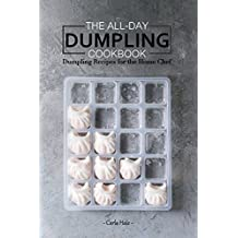 The All-Day Dumpling Cookbook: Dumpling Recipes for the Home Chef