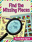 Find the Missing Pieces: Puzzle Book Age 10