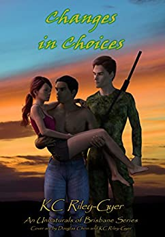 Changes in Choices (Unnaturals of Brisbane Book 4) by [Riley-Gyer, KC]