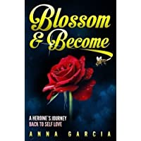 Blossom and Become: A heroine's journey back to self love