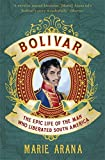 img - for Bolivar: The Epic Life of the Man Who Liberated South America by Marie Arana (2014-06-12) book / textbook / text book