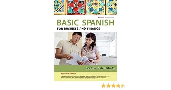 Amazon Spanish For Business And Finance Enhanced Edition The Basic Series World Languages 9781285052236 Ana Jarvis Raquel Lebredo