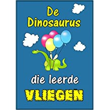 Children's Book Dutch:De dinosaurus  die leerde vliegen (Boeken voor kinderen bedtime stories in Dutch) (Dutch Edition)