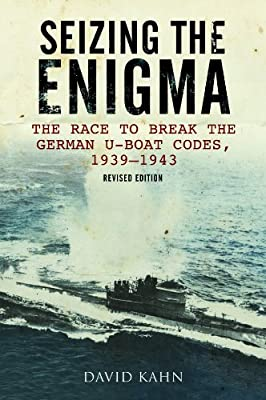Seizing the Enigma: The Race to Break the German U-Boat Codes, 1939-1945, Revised Edition