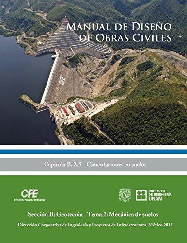 Manual de Diseño de Obras Civiles Cap B. 2. 5 Cimentaciones en suelos: Sección B: Geotecnia Tema 2: Mecánica de suelos (Spanish Edition)