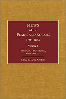 News of the Plains and Rockies: Warriors, 1834-1865: Scientists, Artists, 1835-1859