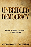 Unbridled Democracy and Other Philosophical Reflections