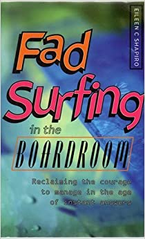 Book Fad Surfing In The Boardroom: Managing In The Age Of Instant Answers by Eileen C. Shapiro (1996-10-07)