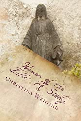 Women of the Bible: A Study by Christina Weigand (2015-05-02)